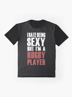 """Sexy Rugby Graphic that reads: """"I hate being sexy but I'm a Rugby Player"""". Perfect for any Rugby player and fan who is watching games and cups. Tennis Gifts, Rugby Players, Play Tennis, Tennis Clothes, Female Models, Vivid Colors, Hate, Cool Designs, Shirt Designs"""