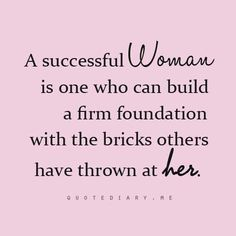 A successful woman is one who can build a firm foundation with the bricks others have thrown at her #QOTD