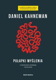 Pułapki myślenia. O myśleniu szybkim i wolnym    Autor: Daniel Kahneman