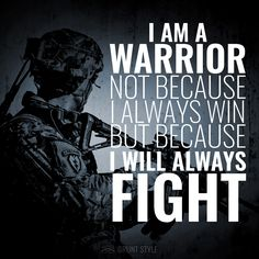 I am a warrior not because I always win but because I always fight.  #america #military #motivation