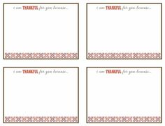 I am thankful for you because cards...print them out on cardstock and write a quick note.  Inexpensive and gets you thinking about gratitude.