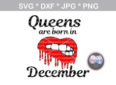 Queens are born in (month of choice), dripping lips, biting lips, digital download, SVG, DXF, cut file, personal, commercial, use with Silhouette Cameo, Cricut and Die Cutting Machines