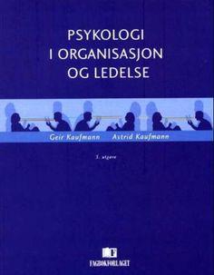 Psykologi i organisasjon og ledelse - Geir Kaufmann Astrid Kaufmann