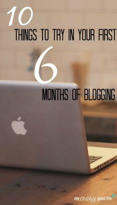 Ten things to try in your first six months of blogging