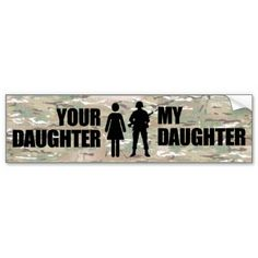 My Daughter is in the Military Bumper Sticker... not just want... will have