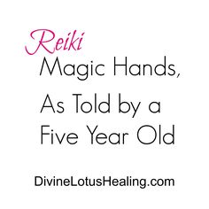 Divine Lotus Healing | Reiki Magic Hands, As Told by a Five Year Old