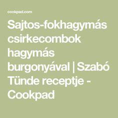 Sajtos-fokhagymás csirkecombok hagymás burgonyával | Szabó Tünde receptje - Cookpad