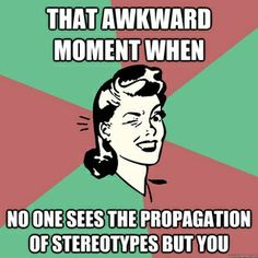 """""""That awkward moment when no one sees the propagation of stereotypes but you""""  [click on this image to find a short clip and analysis of stereotypes aimed at Mexican immigrants]"""