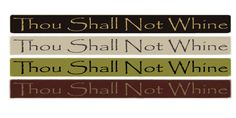 "Country Marketplace - Thou Shall Not Whine 18"" sign, $12.00 (http://www.countrymarketplaces.com/thou-shall-not-whine-18-sign/)"