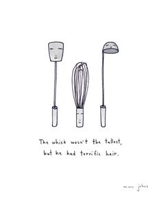 """""""The whisk wasn't the tallest, but he had terrific hair"""" by Marc Johns. So in other words, I need to make my hair the best since I'm so short Make Me Happy, Make Me Smile, Marc Johns, Humor Grafico, Laugh Out Loud, Laugh Laugh, Laugh Track, The Funny, I Laughed"""