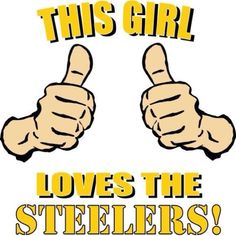 "Steelers all the way..reminds me of my dad  ""who has to hands and loves the steelers...?"""