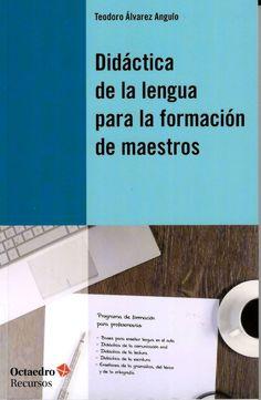 Didáctica de la lengua para la formación de maestros / Teodoro Álvarez Angulo http://absysnetweb.bbtk.ull.es/cgi-bin/abnetopac01?TITN=526869