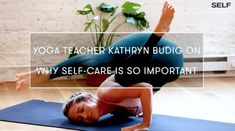 Kathryn Budig on Why Self-Care is so Important on SELF