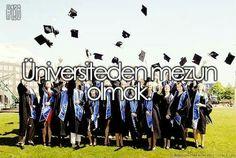 Üniversiteden mezun olmak.