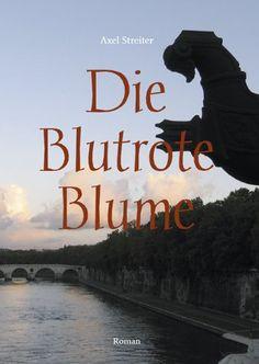 Die Blutrote Blume: Roman von Axel Streiter http://www.amazon.de/dp/3863864751/ref=cm_sw_r_pi_dp_HrxIub17ZZM2Y