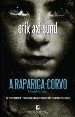 Erik Axl Sund - As Faces de Victoria Bergman 1 - A Rapariga-Corvo