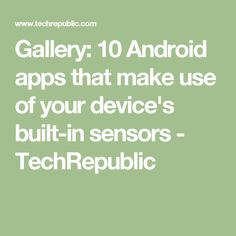 Gallery: 10 Android apps that make use of your device's built-in sensors - TechRepublic