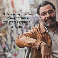 """""""Herkesin aynı yalana inanıyor olması, onu gerçek yapmaz."""" Ahmet Ümit"""