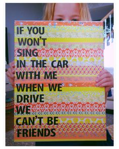 Friends sing together quote on canvas 12 x 16 on Etsy, $21.00- I am making this for my room next year!! TRUTH!