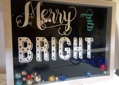 Chalk Couture - Merry and Bright {Chalk Transfer} on the glass of a shadow box with ornaments inside. aka shaker box #chalkcouture (via Brenda Durrant)