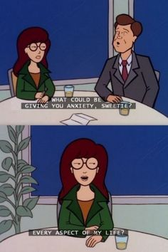 whats giving u anxiety? every aspect of my life. #daria #jake