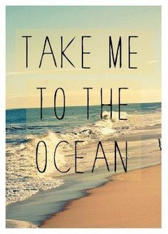 Take me to the ocean...