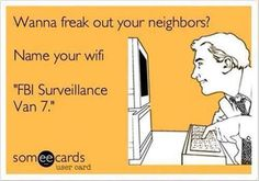 """""""Wanna freak out your neighbors? Name your wifi 'FBI Surveillance Van + YOUR ECARDS + funny + humor + laugh + lol Funny Shit, Haha Funny, Funny Stuff, Funny Things, That's Hilarious, Random Stuff, Georg Christoph Lichtenberg, Funny Quotes, Funny Memes"""