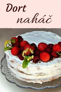 Naked cake: dort naháč s mascarpone a jahodami Tiramisu, Cravings, Cheesecake, Food And Drink, Ethnic Recipes, Desserts, Anna, Yum Yum, Cakes
