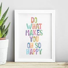 Do What Makes You Oh So Happy http://www.notonthehighstreet.com/themotivatedtype/product/do-what-makes-you-oh-so-happy-watercolour-print @notonthehighst #notonthehighstreet