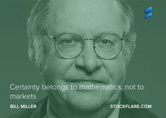 #quote from Bill Miller star manager at Legg Mason who beat the S&P 500 for 15 years in a row.  Certainty belongs to mathematics, not to markets.  So if someone on CNBC or Bloomberg TV is convincing, just remember, there's no data on the future!  #stocks #investing #trading