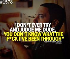 Don't ever try and judge me.