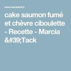 cake saumon fumé et chèvre ciboulette - Recette - Marcia 'Tack