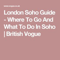 London Soho Guide - Where To Go And What To Do In Soho | British Vogue