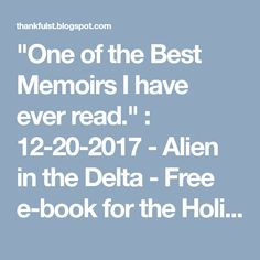 """""""One of the Best Memoirs I have ever read."""" : 12-20-2017 -  Alien in the Delta - Free e-book for the Holidays"""