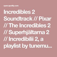 Incredibles 2 Soundtrack // Pixar // The Incredibles 2 // Superhj�ltarna 2 // Incredibilii 2, a playlist by tunemunk on Spotify