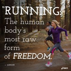 """Running. The human body's most raw form of freedom."" -Anon #running #quote #fitspiration"