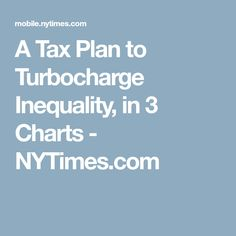 A Tax Plan to Turbocharge Inequality, in 3 Charts - NYTimes.com