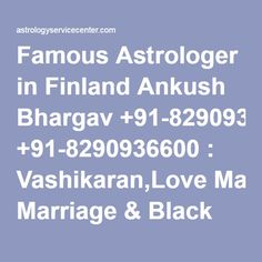Famous Astrologer in Finland Ankush Bhargav +91-8290936600 : Vashikaran,Love Marriage & Black Magic Specialist