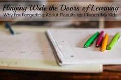 Flinging wide the doors of learning: forgetting about results as I teach my kids