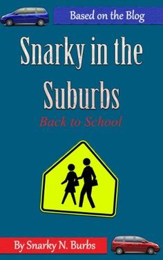 Snarky, won't you be my neighbor? I'll be your BFF. Snarky In the Suburbs - Back to School by Snarky N. Burbs, http://www.amazon.com/dp/B00ALOV860/ref=cm_sw_r_pi_dp_bc9Zqb09GEW20