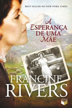 """""""A esperança de uma mãe"""", de Francine Rivers"""