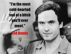 Welcome to Learning History, learn about historical events and the people who placed it's pieces together. So, let's Talk about History. Ted Bundy, History Quotes, Cold Hearted, Serial Killers, Psych, Learning, Studying, Teaching, Psicologia