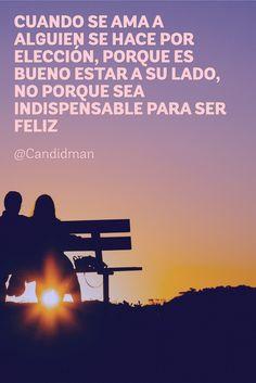 Cuando se ama a alguien se hace por elección porque es bueno estar a su lado no porque sea indispensable para ser feliz.  @Candidman     #Frases Amor Candidman @candidman