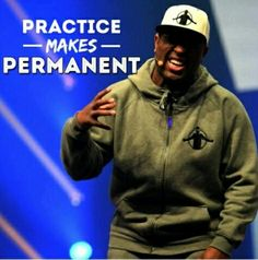 Practice makes permanent. Not perfect. Repitition is the only teacher of mastery. Eric Thomas quote.