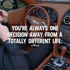 YOU'RE ALWAYS ONE DECISION AWAY FROM A TOTALLY DIFFERENT LIFE!!!