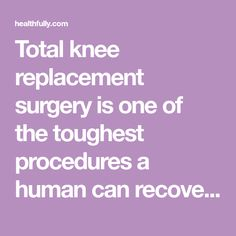Total knee replacement surgery is one of the toughest procedures a human can rec. Total Knee Replacement Exercises, Knee Replacement Recovery, Partial Knee Replacement, Knee Replacement Surgery, Joint Replacement, Knee Surgery Recovery, Knee Strengthening Exercises, How To Strengthen Knees, Diabetic Tips