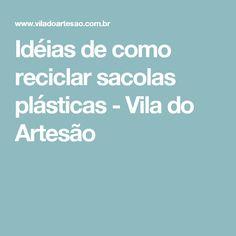 Idéias de como reciclar sacolas plásticas - Vila do Artesão