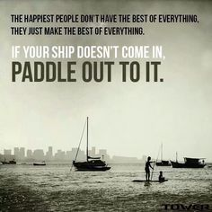 If your ship doesn't come in, paddle out to it!