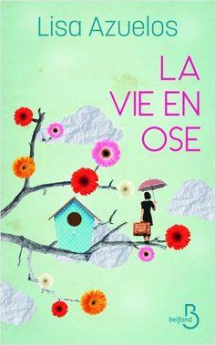 Les Lectures de Lily: La vie en ose (♥♥♥♥) écrit par Lisa Azuelos - Édit...