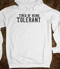 Tired of being Tolerant hoodie in white